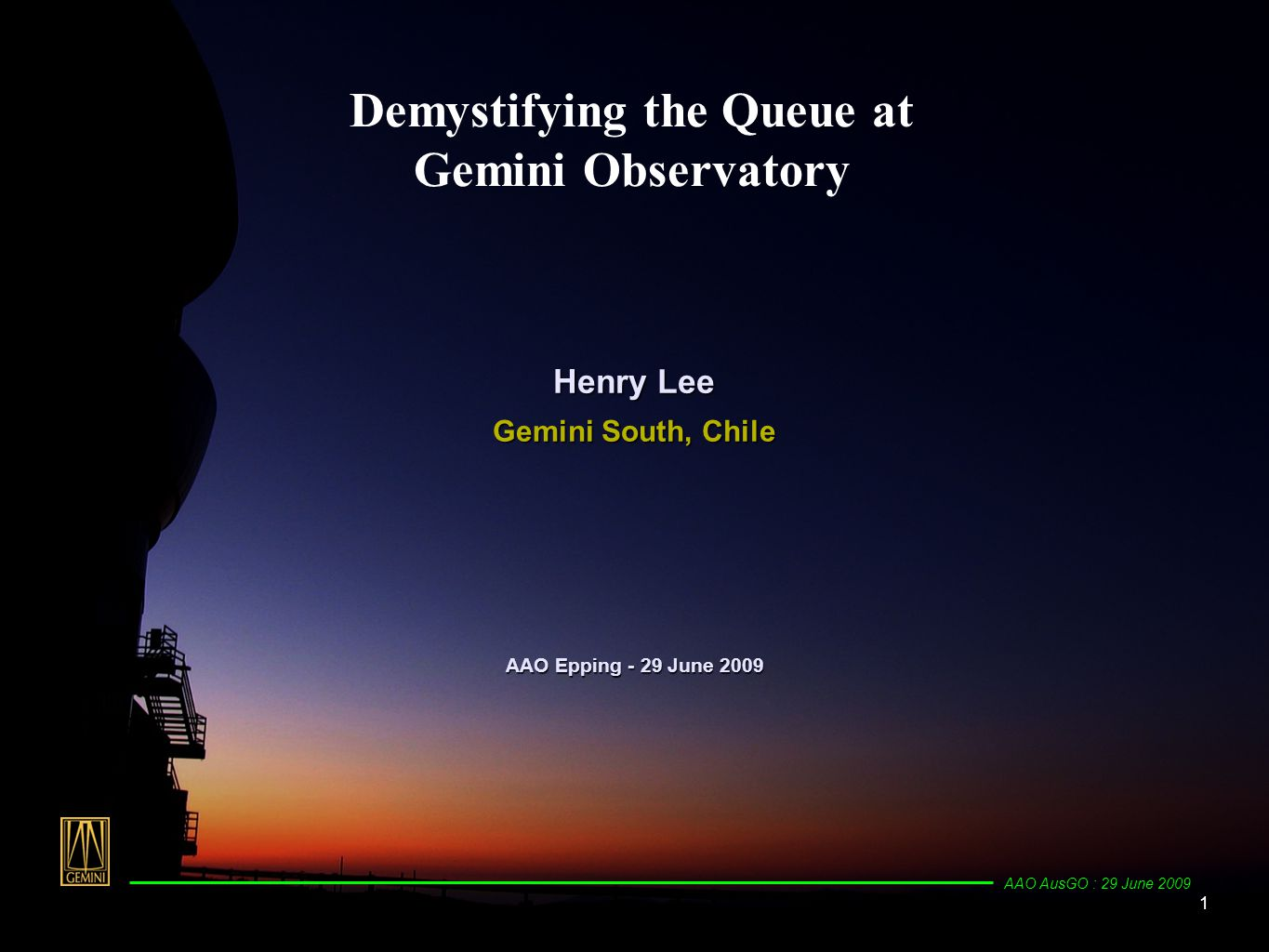 1 AAO AusGO : 29 June 2009 Demystifying the Queue at Gemini Observatory AAO Epping - 29 June 2009 Henry Lee Gemini South, Chile