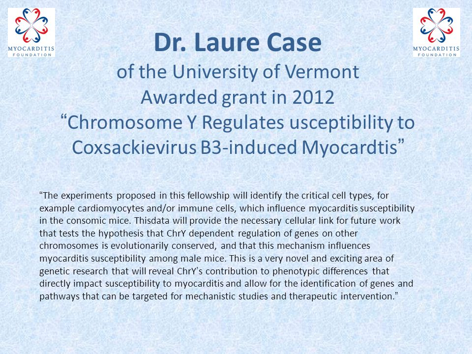"""Dr. Laure Case of the University of Vermont Awarded grant in 2012 """"Chromosome Y Regulates usceptibility to Coxsackievirus B3-induced Myocardtis"""" """"The"""