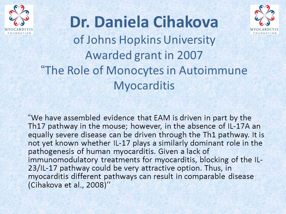 "Dr. Daniela Cihakova of Johns Hopkins University Awarded grant in 2007 ""The Role of Monocytes in Autoimmune Myocarditis ""We have assembled evidence th"