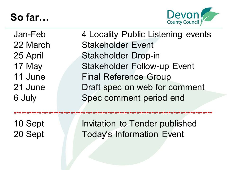 So far… Jan-Feb 4 Locality Public Listening events 22 March Stakeholder Event 25 April Stakeholder Drop-in 17 May Stakeholder Follow-up Event 11 JuneF
