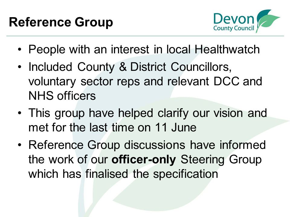 Reference Group People with an interest in local Healthwatch Included County & District Councillors, voluntary sector reps and relevant DCC and NHS of