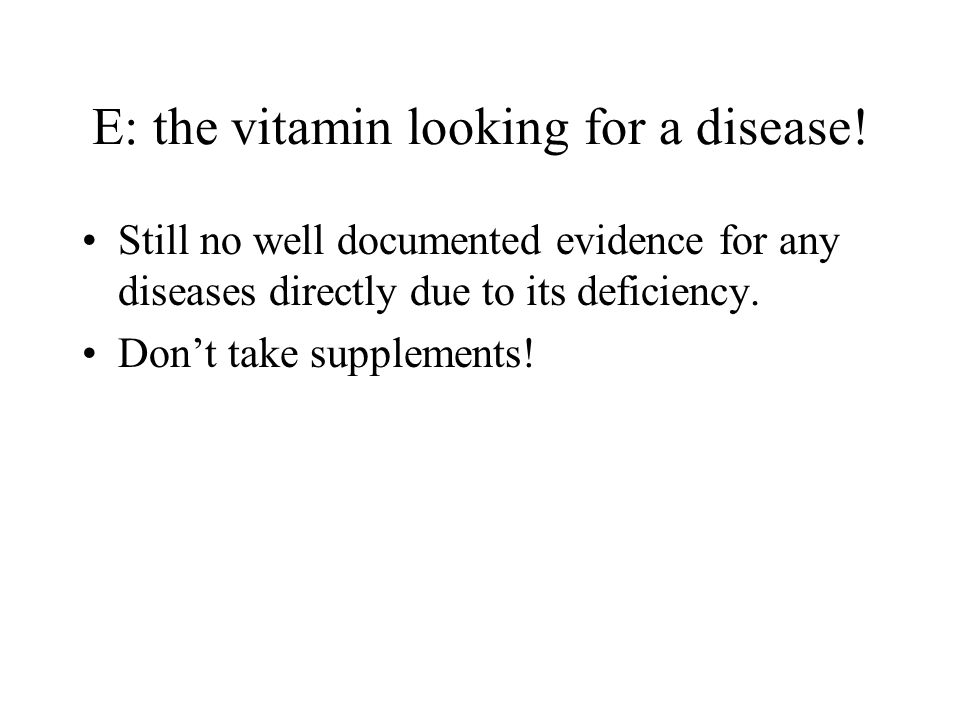 E: the vitamin looking for a disease.