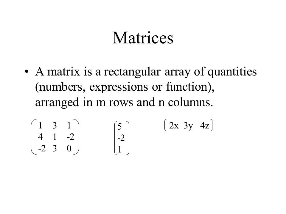 Special Matrices a11a12a13 a21a22a23 a31a32a33 a11a12a13 A11 A21 A31 100010001100010001 a1100 0a220 00a33 m = n Square matrix Column matrix Row matrix Identity matrix Diagonal matrix A = a ce b df A T = a b c d e f Matrix transpose