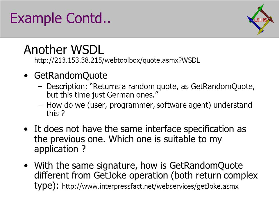"Example Contd.. Another WSDL http://213.153.38.215/webtoolbox/quote.asmx?WSDL GetRandomQuote –Description: ""Returns a random quote, as GetRandomQuote,"