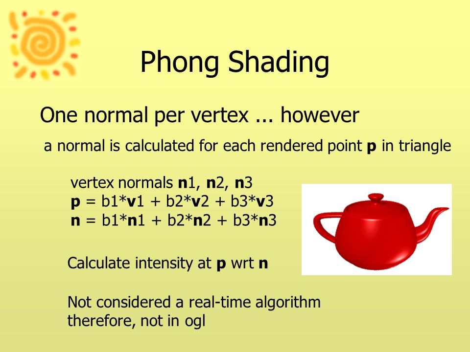 Phong Shading One normal per vertex...