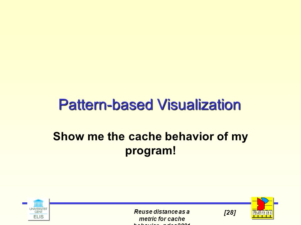 Reuse distance as a metric for cache behavior - pdcs2001 [28] Pattern-based Visualization Show me the cache behavior of my program!