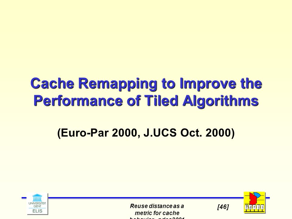 Reuse distance as a metric for cache behavior - pdcs2001 [46] Cache Remapping to Improve the Performance of Tiled Algorithms (Euro-Par 2000, J.UCS Oct.