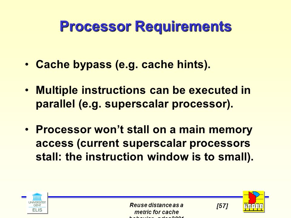 Reuse distance as a metric for cache behavior - pdcs2001 [57] Processor Requirements Cache bypass (e.g. cache hints). Multiple instructions can be exe