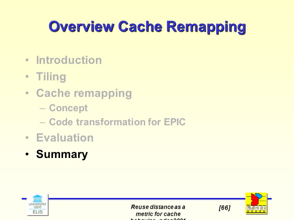 Reuse distance as a metric for cache behavior - pdcs2001 [66] Overview Cache Remapping Introduction Tiling Cache remapping –Concept –Code transformation for EPIC Evaluation Summary