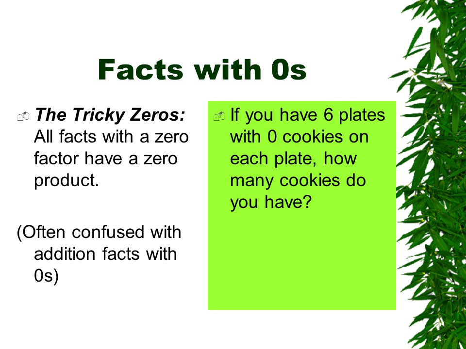 Facts with 0s  The Tricky Zeros: All facts with a zero factor have a zero product.
