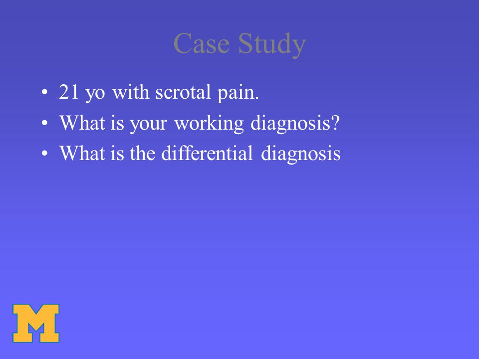 Case Study 21 yo with scrotal pain.