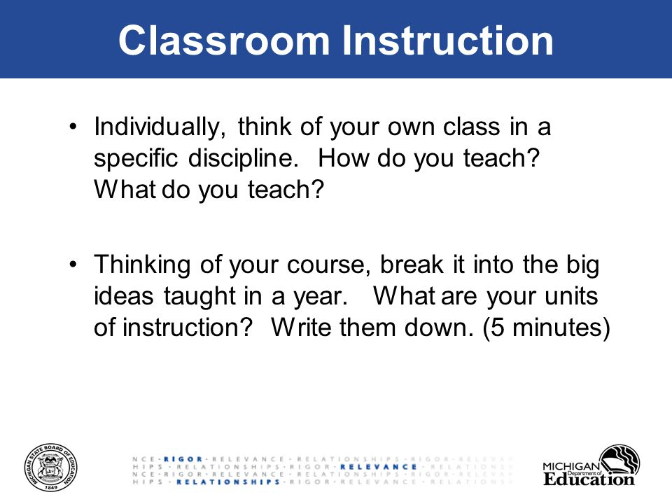Classroom Instruction Individually, think of your own class in a specific discipline.
