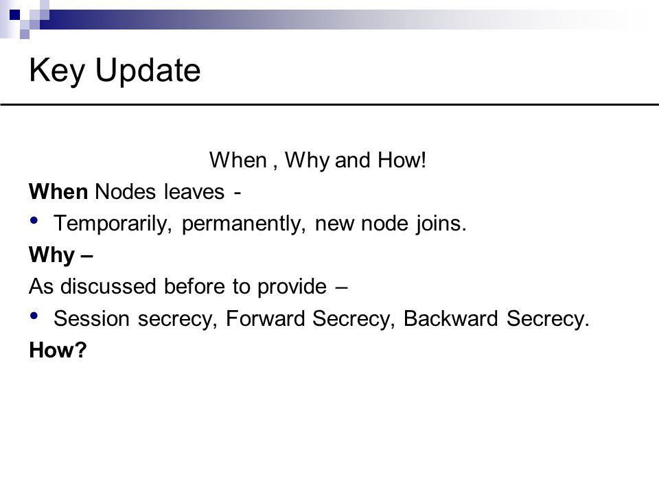 Key Update When, Why and How. When Nodes leaves - Temporarily, permanently, new node joins.