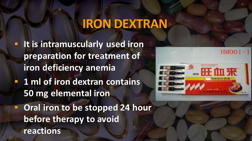 IRON DEXTRAN  It is intramuscularly used iron preparation for treatment of iron deficiency anemia  1 ml of iron dextran contains 50 mg elemental iro