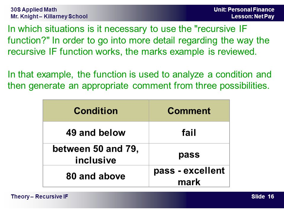 30S Applied Math Mr. Knight – Killarney School Slide 16 Unit: Personal Finance Lesson: Net Pay Theory – Recursive IF In which situations is it necessa