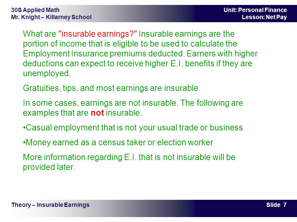 30S Applied Math Mr. Knight – Killarney School Slide 7 Unit: Personal Finance Lesson: Net Pay What are