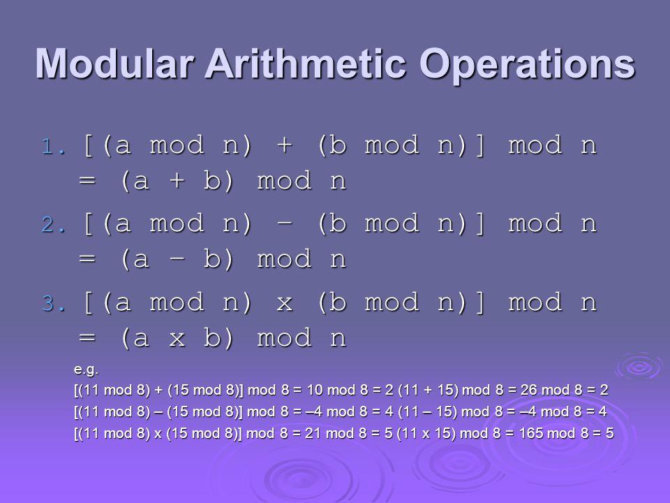 Modular Arithmetic Operations 1. [(a mod n) + (b mod n)] mod n = (a + b) mod n 2.