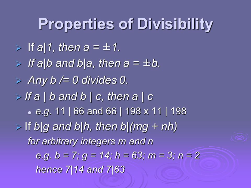 Properties of Divisibility  If a|1, then a = ±1.  If a|b and b|a, then a = ±b.