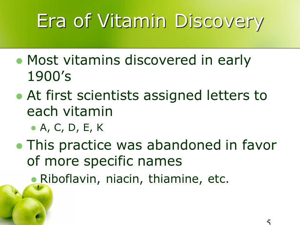 Era of Vitamin Discovery Most vitamins discovered in early 1900's At first scientists assigned letters to each vitamin A, C, D, E, K This practice was abandoned in favor of more specific names Riboflavin, niacin, thiamine, etc.