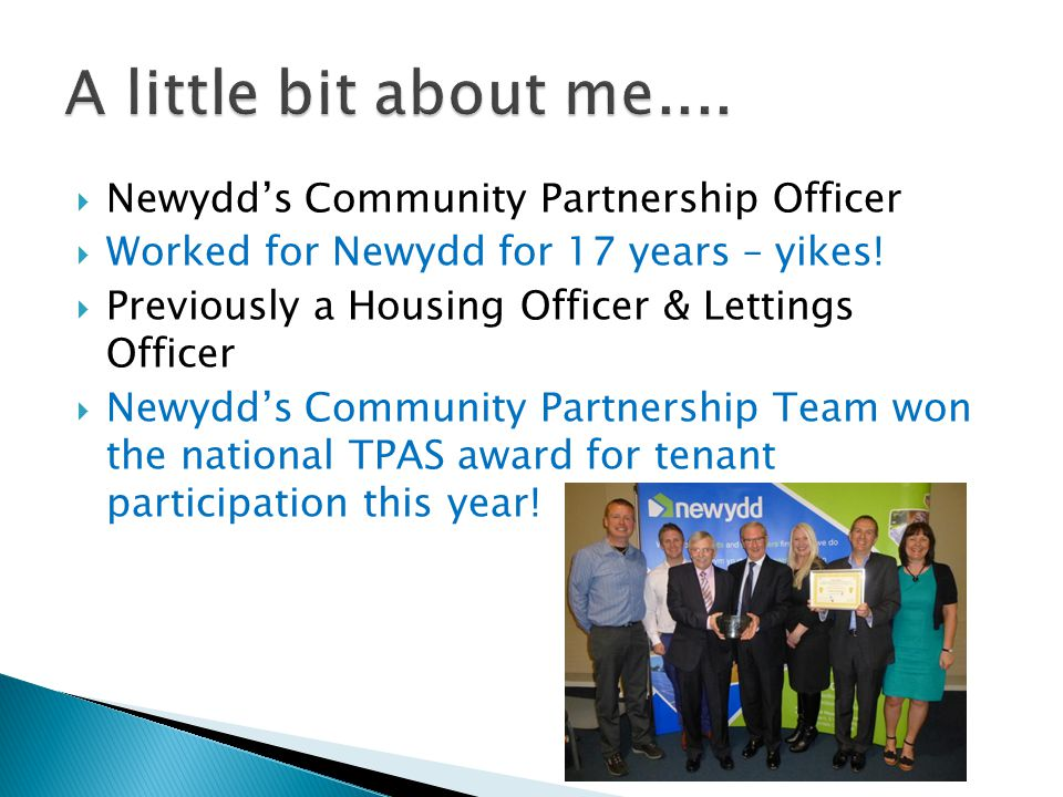  Newydd's Community Partnership Officer  Worked for Newydd for 17 years – yikes!  Previously a Housing Officer & Lettings Officer  Newydd's Commun