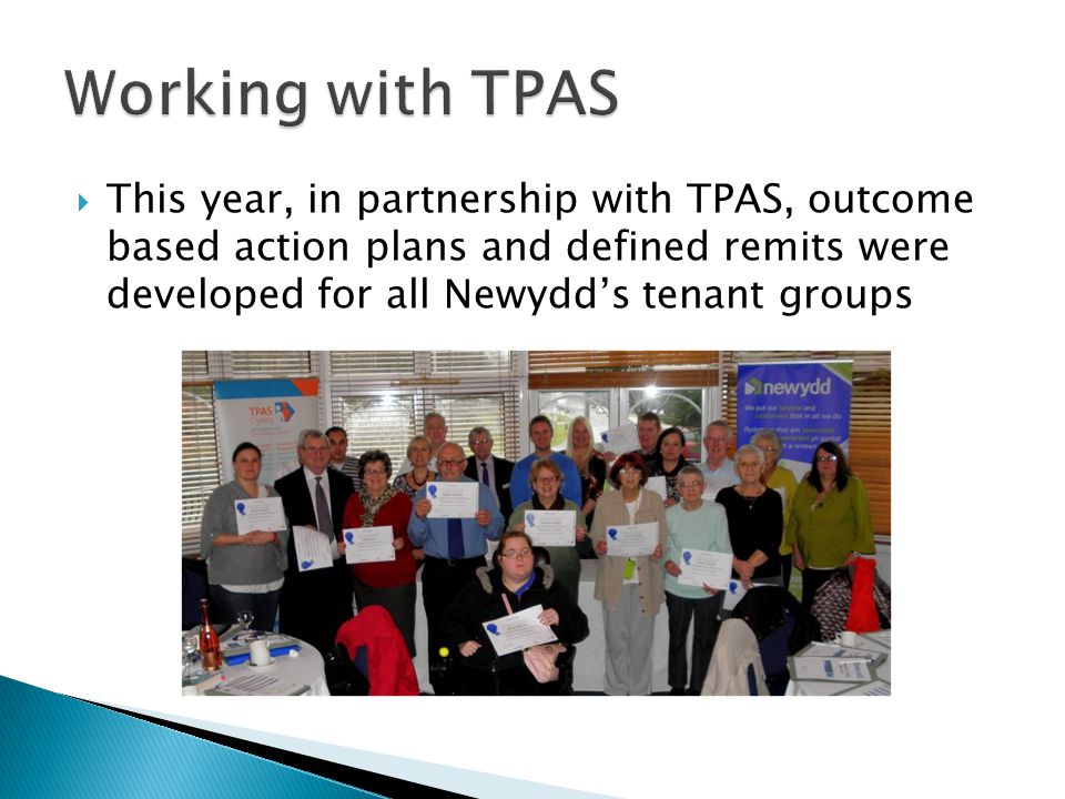  This year, in partnership with TPAS, outcome based action plans and defined remits were developed for all Newydd's tenant groups