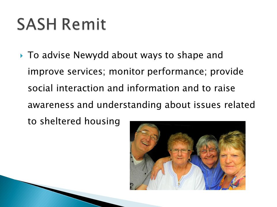 To advise Newydd about ways to shape and improve services; monitor performance; provide social interaction and information and to raise awareness and understanding about issues related to sheltered housing