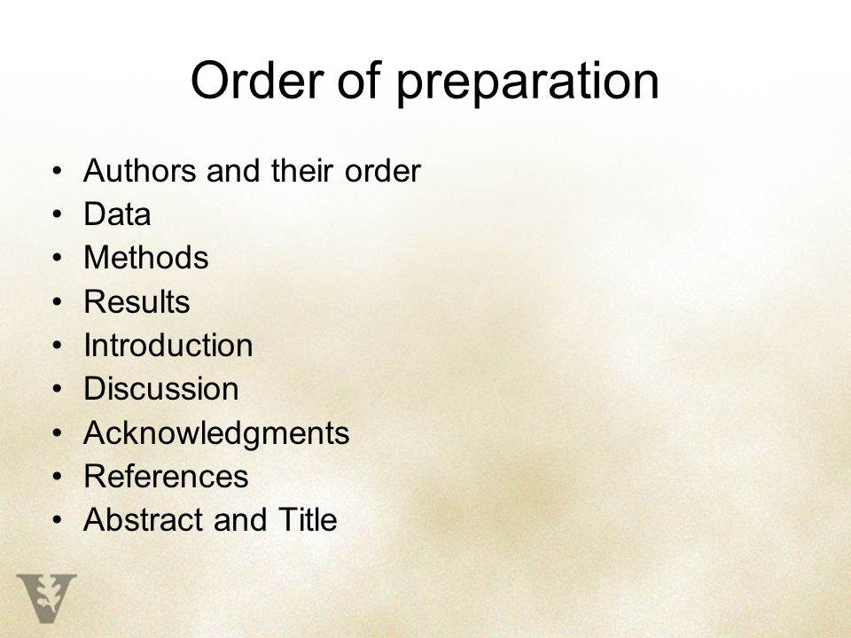 Order of preparation Authors and their order Data Methods Results Introduction Discussion Acknowledgments References Abstract and Title
