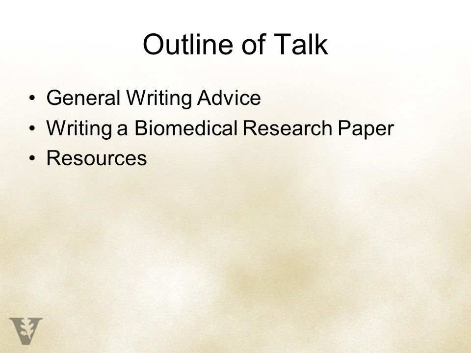 Outline of Talk General Writing Advice Writing a Biomedical Research Paper Resources