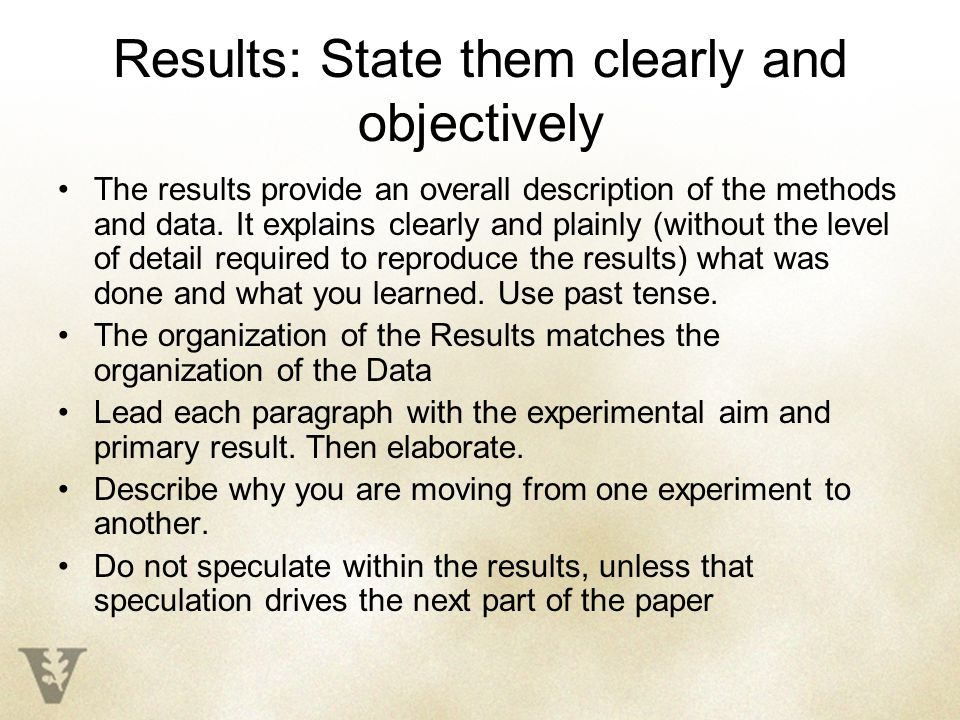 Results: State them clearly and objectively The results provide an overall description of the methods and data.