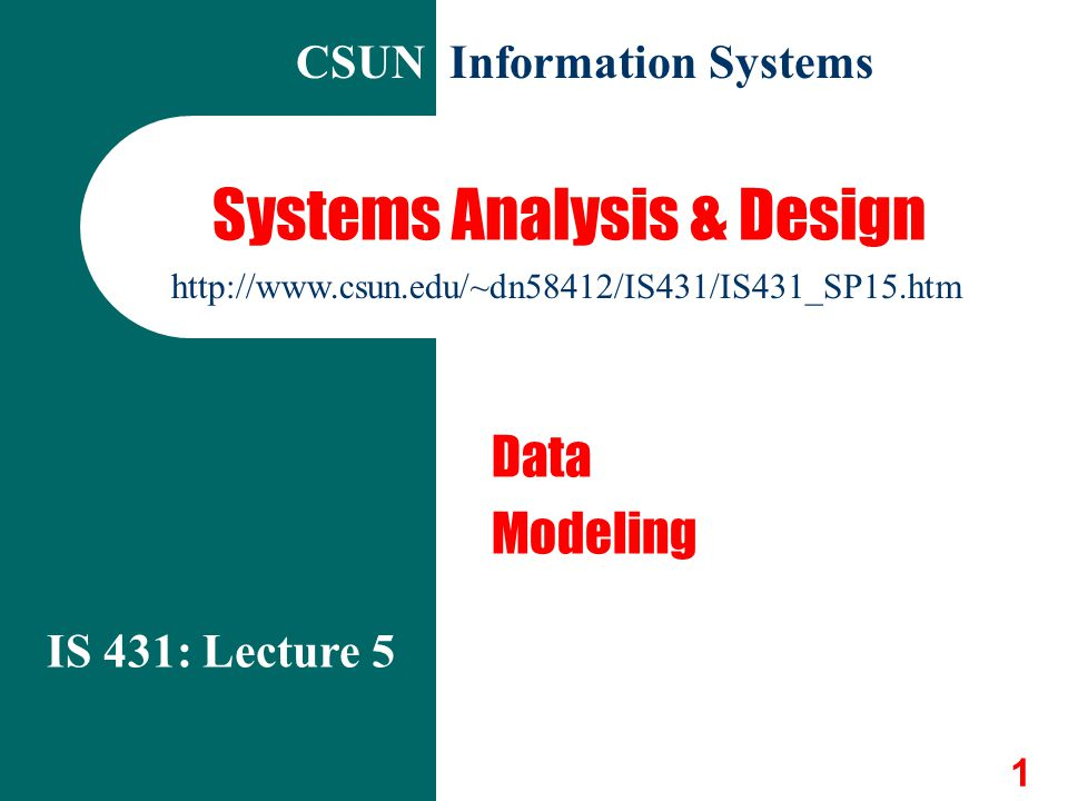 1 Systems Analysis & Design Data Modeling IS 431: Lecture 5 CSUN Information Systems http://www.csun.edu/~dn58412/IS431/IS431_SP15.htm