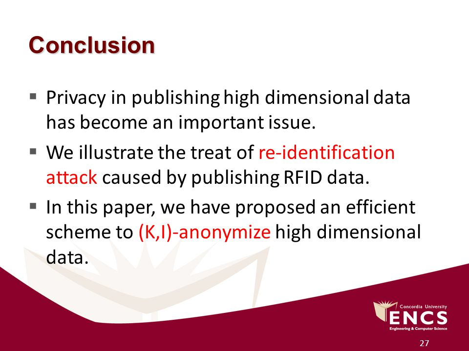 27 Conclusion  Privacy in publishing high dimensional data has become an important issue.