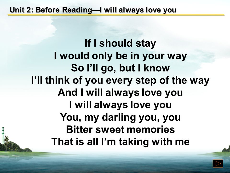 "Unit 2: Before Reading—I will always love you Directions: Listen to an English song named ""I Will Always Love You,"" sung by Whitney Houston. Can you t"