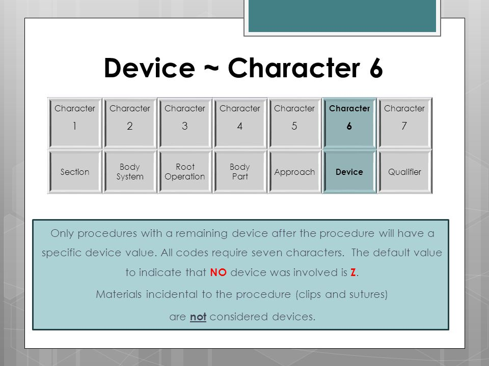 Device ~ Character 6 Character 1 Character 2 Character 3 Character 4 Character 5 Character 6 Character 7 Section Body System Root Operation Body Part