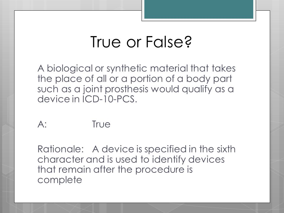 True or False? A biological or synthetic material that takes the place of all or a portion of a body part such as a joint prosthesis would qualify as
