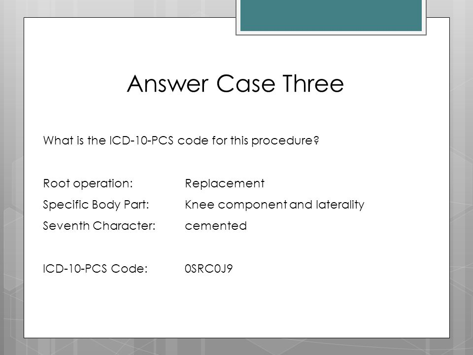 What is the ICD-10-PCS code for this procedure? Root operation: Replacement Specific Body Part:Knee component and laterality Seventh Character:cemente