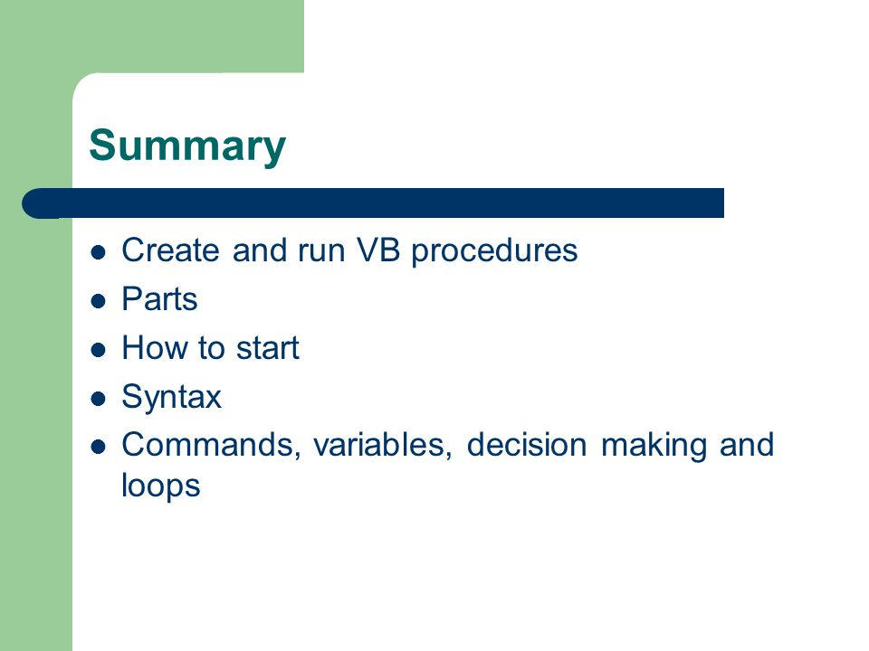 Summary Create and run VB procedures Parts How to start Syntax Commands, variables, decision making and loops