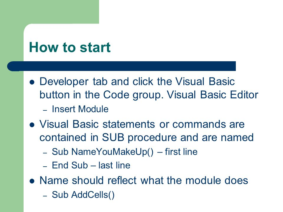 How to start Developer tab and click the Visual Basic button in the Code group. Visual Basic Editor – Insert Module Visual Basic statements or command