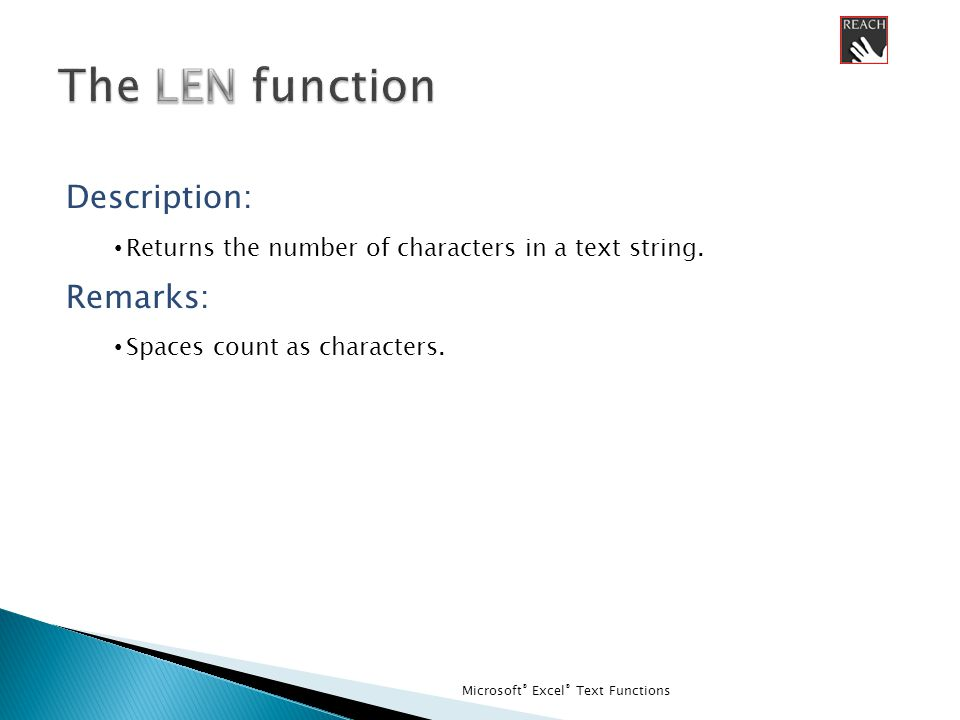 Microsoft ® Excel ® Text Functions Description: Returns the number of characters in a text string.