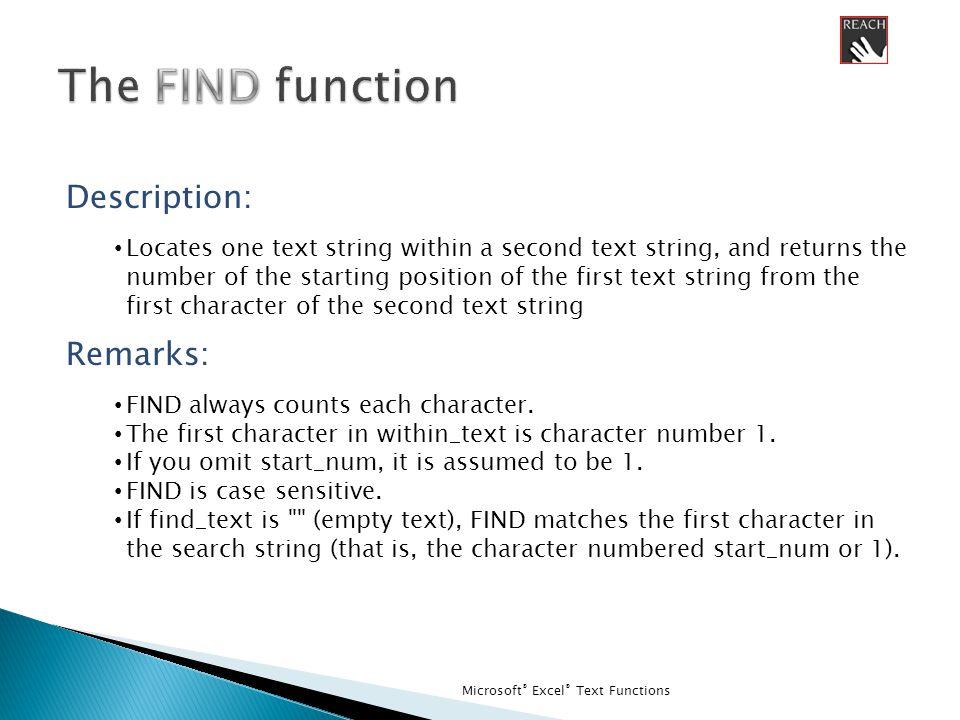 Microsoft ® Excel ® Text Functions A 1Data 2Phoenix, AZ 3 4 5 6 One =LEN(A2) =11