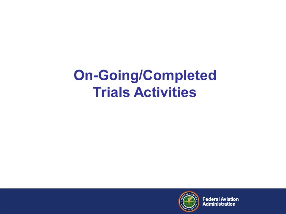 Federal Aviation Administration On-Going/Completed Trials Activities