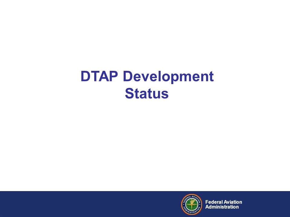 Federal Aviation Administration DTAP Development Status