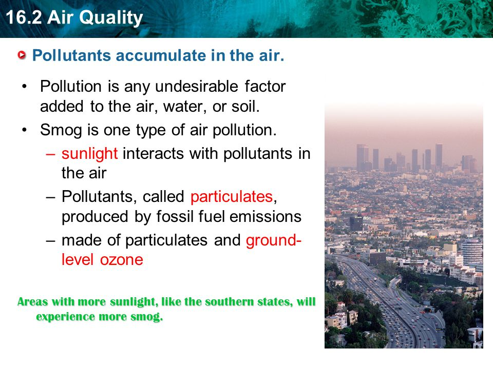 16.2 Air Quality Ozone: Good and bad Ground level ozone contributes to smog, and is harmful to living things.