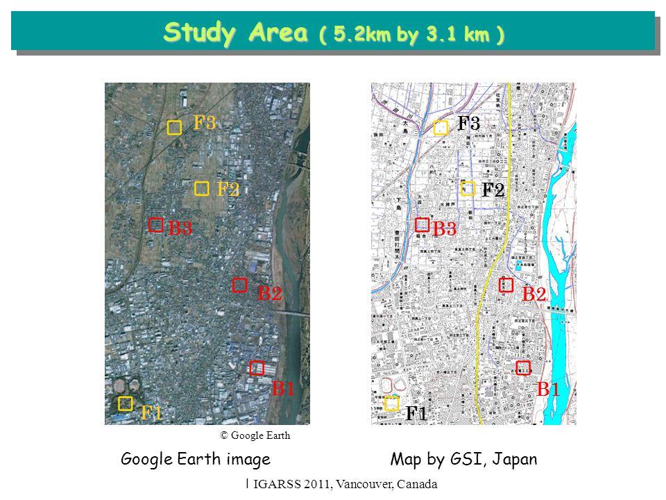 Study Area ( 5.2km by 3.1 km ) I IGARSS 2011, Vancouver, Canada B3 F3 B2 B1 F2 F1 Google Earth image Map by GSI, Japan B3 F3 B2 B1 F2 F1 © Google Earth