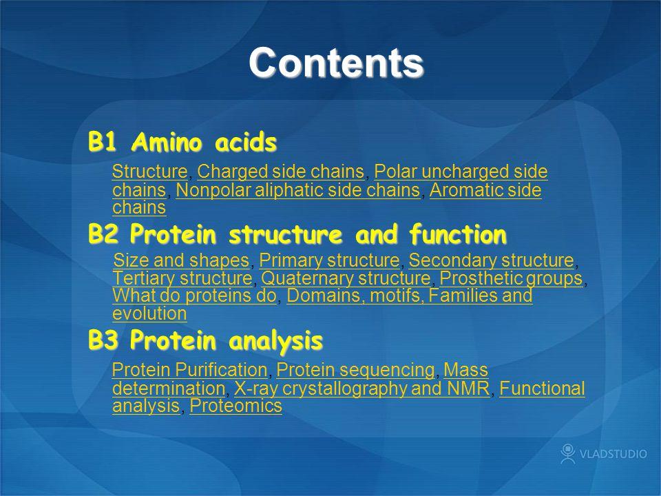 Contents Contents B1 Amino acids Structure, Charged side chains, Polar uncharged side chains, Nonpolar aliphatic side chains, Aromatic side chains Str
