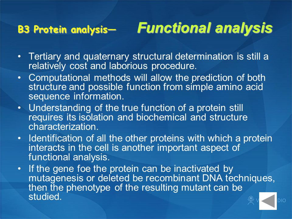B3 Protein analysis— Functional analysis Tertiary and quaternary structural determination is still a relatively cost and laborious procedure.