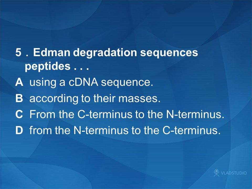5 . Edman degradation sequences peptides... A using a cDNA sequence.