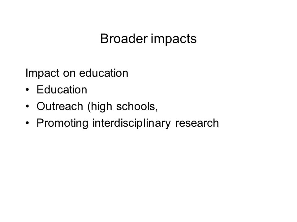 Broader impacts Impact on education Education Outreach (high schools, Promoting interdisciplinary research