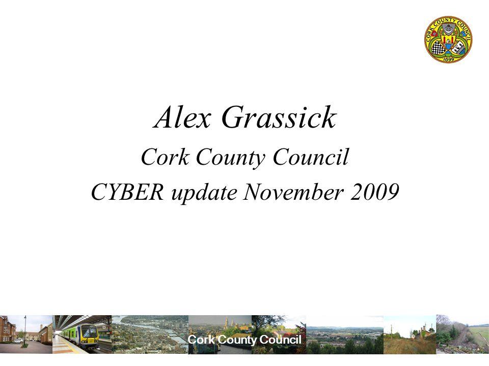 Cork County Council Alex Grassick Cork County Council CYBER update November 2009