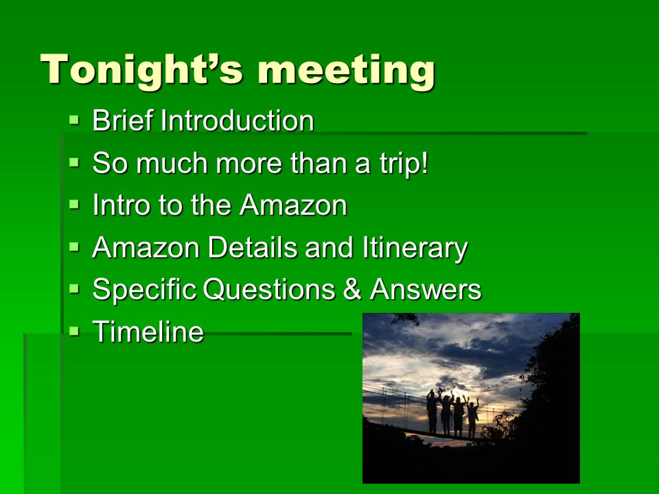 Tonight's meeting  Brief Introduction  So much more than a trip.