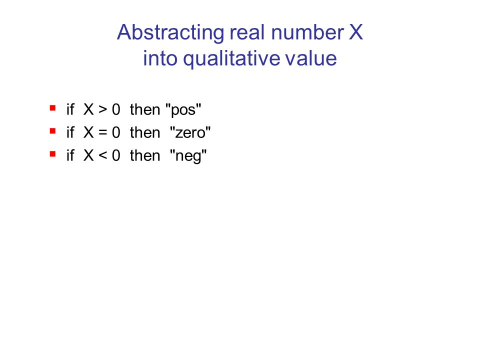 Abstracting real number X into qualitative value  if X > 0 then pos  if X = 0 then zero  if X < 0 then neg